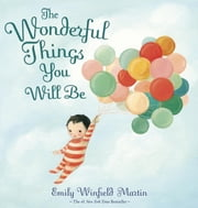 The Wonderful Things You Will Be ebook by Emily Winfield Martin