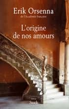 L'origine de nos amours ebook by Erik Orsenna
