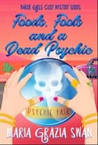 Foods, Fools and a Dead Psychic - Baker Girls Cozy Mystery, #2 ebook by maria grazia swan