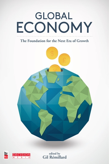 Global Economy - The Foundation for the Next Era of Growth ebook by Collectif,Gil Rémillard