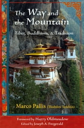 The Way and the Mountain - Tibet, Buddhism, and Tradition ebook by Marco Pallis