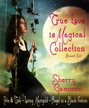 True Love is Magical Collection Boxed Set - True Love is Magical Collection, #4 ebook by Sherry Gammon