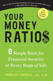 Your Money Ratios - 8 Simple Tools for Financial Security at Every Stage of Life ebook by Charles Farrell, J.D., LL.M