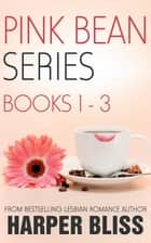 Pink Bean Series: Books 1-3 ebook by Harper Bliss