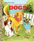 My Little Golden Book About Dogs ebook by Lori Haskins Houran, Jess Golden