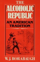 The Alcoholic Republic: An American Tradition ebook by W.J. Rorabaugh