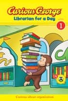 Curious George Librarian for a Day (CGTV Early Reader) ebook by H. A. Rey