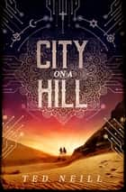 City on a Hill ebook by Ted Neill