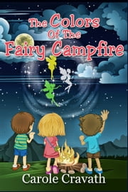 The Colors of the Fairy Campfire ebook by Carole Cravath