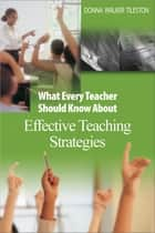 What Every Teacher Should Know About Effective Teaching Strategies ebook by Donna E. Walker Tileston