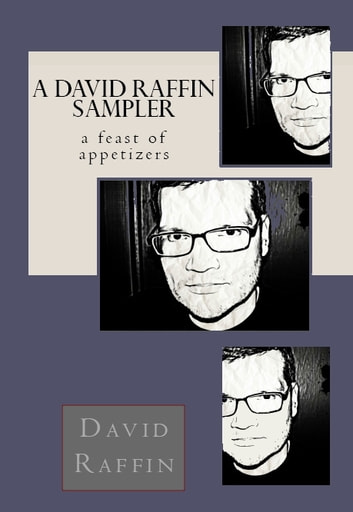 A David Raffin Sampler - (A feast of appetizers) ebook by David Raffin