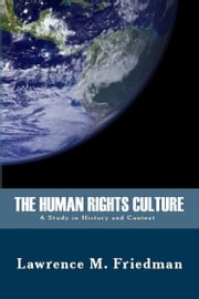 The Human Rights Culture: A Study in History and Context ebook by Lawrence M. Friedman