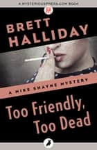 Too Friendly, Too Dead ebook by Brett Halliday