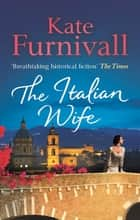 The Italian Wife - a breath-taking and heartbreaking pre-WWII romance set in Italy ebook by Kate Furnivall