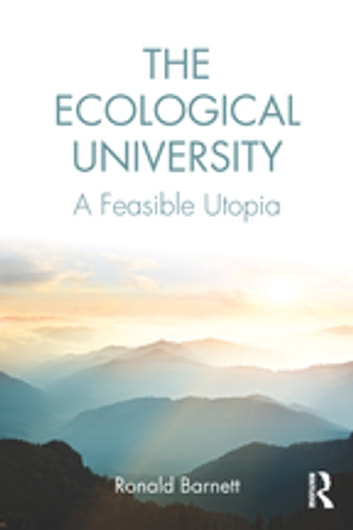 The Ecological University - A Feasible Utopia ebook by Ronald Barnett