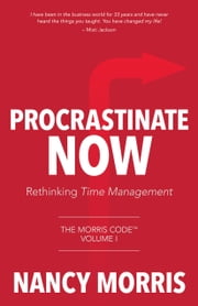 Procrastinate Now - Rethinking Time Management ebook by Nancy Morris