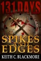 131 Days: Spikes and Edges ebook by Keith C Blackmore