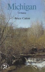 Michigan: A Bicentennial History (States and the Nation) ebook by Bruce Catton
