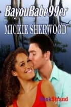 BayouBabe99er ebook by Mickie Sherwood