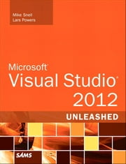Microsoft Visual Studio 2012 Unleashed ebook by Mike Snell,Lars Powers