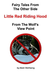 Fairytales From The Other Side: Little Red Riding Hood - From The Wolf's View Point ebook by Alodi Wolfsong