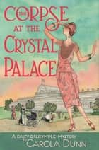 The Corpse at the Crystal Palace - A Daisy Dalrymple Mystery ebook by Carola Dunn