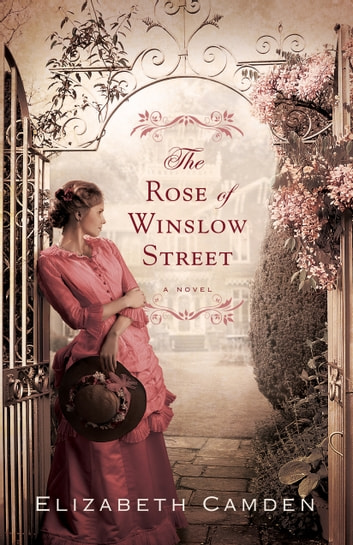 Rose of Winslow Street, The ebook by Elizabeth Camden
