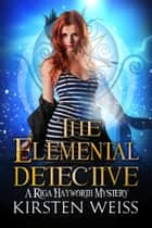 The Elemental Detective ebook by Kirsten Weiss