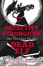 Detective Strongoak and the Case of the Dead Elf ebook by Terry Newman