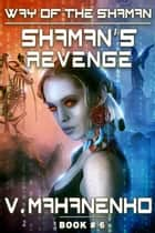 Shaman's Revenge - LitRPG Series ebook by Vasily Mahanenko