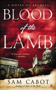 Blood of the Lamb - A Novel of Secrets ebook by Sam Cabot