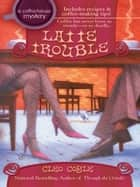 Latte Trouble ebook by Cleo Coyle