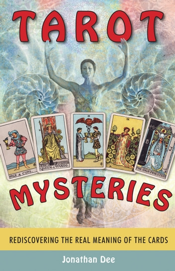 Tarot Mysteries - Rediscovering the Real Meaning of the Cards ebook by Jonathan Dee