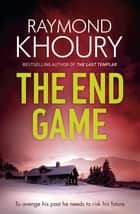 The End Game ebook by Raymond Khoury