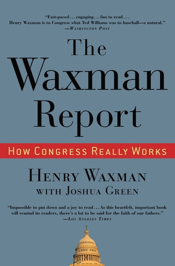 The Waxman Report - How Congress Really Works ebook by Henry Waxman