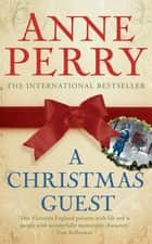 A Christmas Guest (Christmas Novella 3) - A festive tale of mystery, humour and warmth ebook by Anne Perry