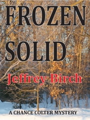 Frozen Solid - A Chance Colter Mystery ebook by Jeffrey Birch