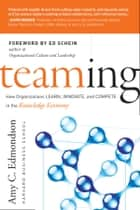 Teaming - How Organizations Learn, Innovate, and Compete in the Knowledge Economy ebook by Amy C. Edmondson