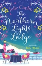 The Northern Lights Lodge (Romantic Escapes, Book 4) ebook by Julie Caplin