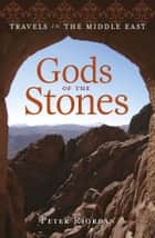 The Gods of the Stones: Travels in the Middle East ebook by Peter Riordan