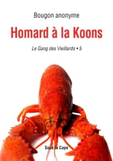Gang des Vieillards : Homard à la Koons - 5 ebook by Bougon anonyme