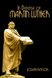In Defense of Martin Luther ebook by Joseph Keysor