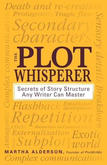 The Plot Whisperer - Secrets of Story Structure Any Writer Can Master ebook by Martha Alderson