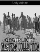 Complete Western Collection ebook by Andy Adams