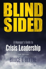Blindsided - A Manager's Guide to Crisis Leadership, 2nd Edition ebook by Bruce T. Blythe, Kristen Noakes-Fry, ABCI,...
