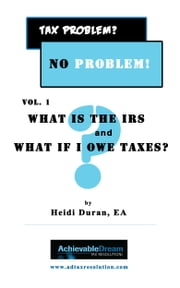 What Is the IRS and What If I Owe Taxes? ebook by Heidi Duran