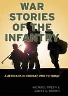War Stories of the Infantry ebook by Michael Green,James D. Brown