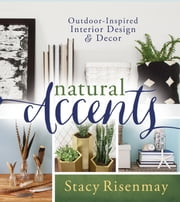 Natural Accents - Outdoor-Inspired Design and Decor ebook by Stacy Risenmay