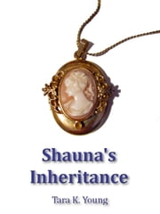 Shauna's Inheritance ebook by Tara K. Young