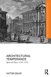 Architectural Temperance - Spain and Rome, 1700-1759 ebook by Victor Deupi